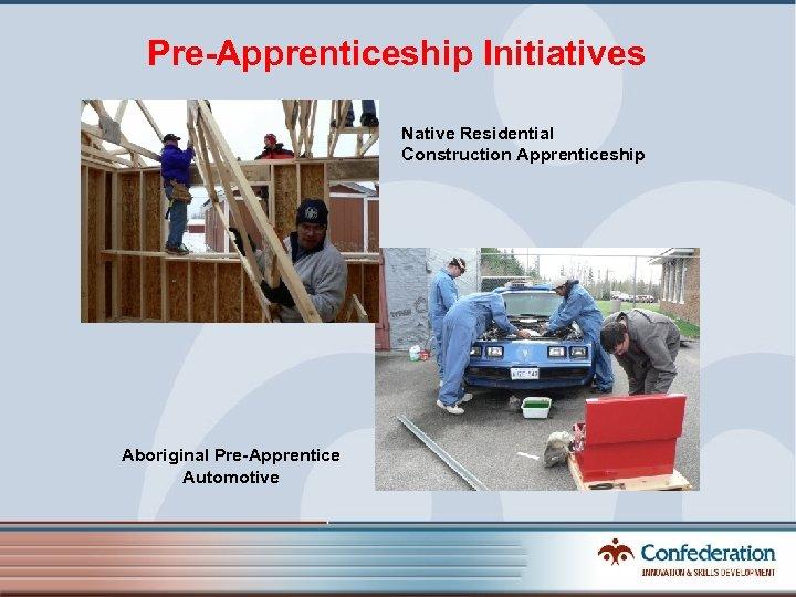 Pre-Apprenticeship Initiatives Native Residential Construction Apprenticeship Aboriginal Pre-Apprentice Automotive