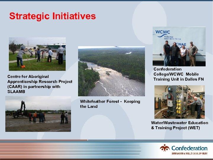 Strategic Initiatives Confederation College/WCWC Mobile Training Unit in Dalles FN Centre for Aboriginal Apprenticeship