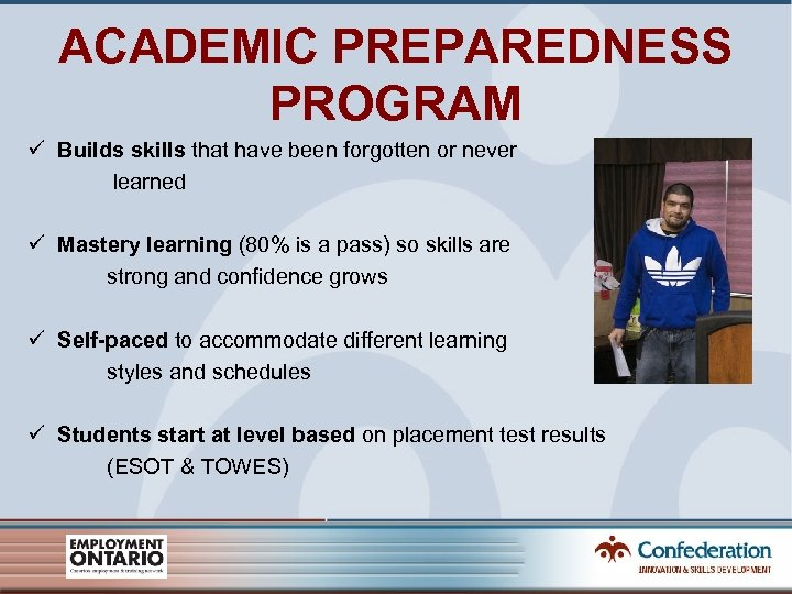 ACADEMIC PREPAREDNESS PROGRAM ü Builds skills that have been forgotten or never learned ü
