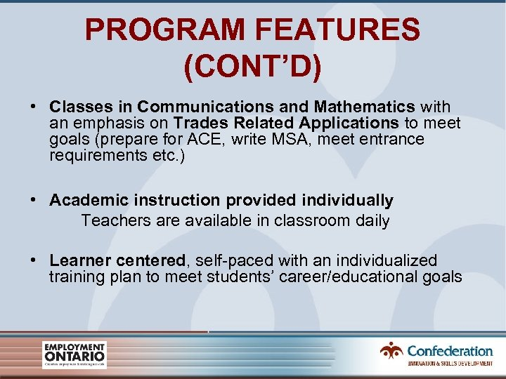 PROGRAM FEATURES (CONT'D) • Classes in Communications and Mathematics with an emphasis on Trades