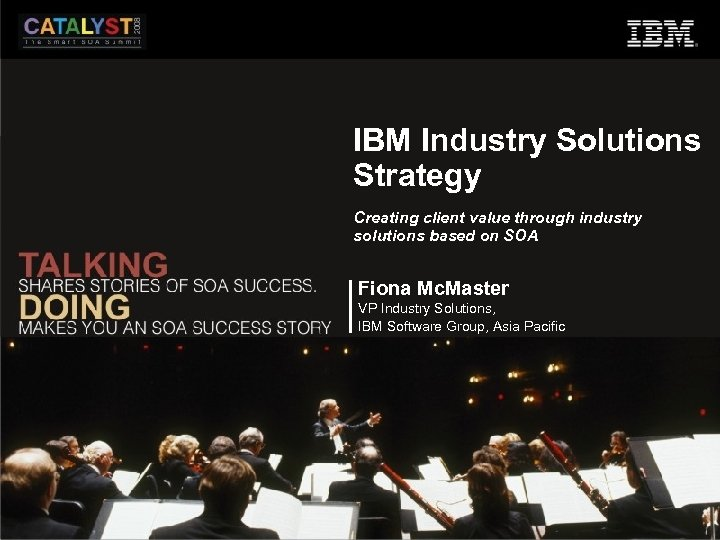 IBM Industry Solutions Strategy Creating client value through industry solutions based on SOA Fiona