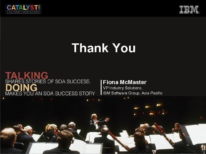 Thank You Fiona Mc. Master VP Industry Solutions, IBM Software Group, Asia Pacific
