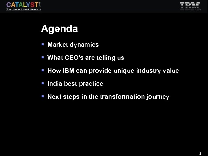 Agenda § Market dynamics § What CEO's are telling us § How IBM can