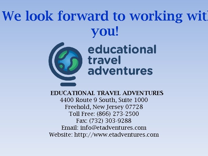 We look forward to working with you! EDUCATIONAL TRAVEL ADVENTURES 4400 Route 9 South,