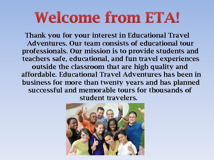 Welcome from ETA! Thank you for your interest in Educational Travel Adventures. Our team
