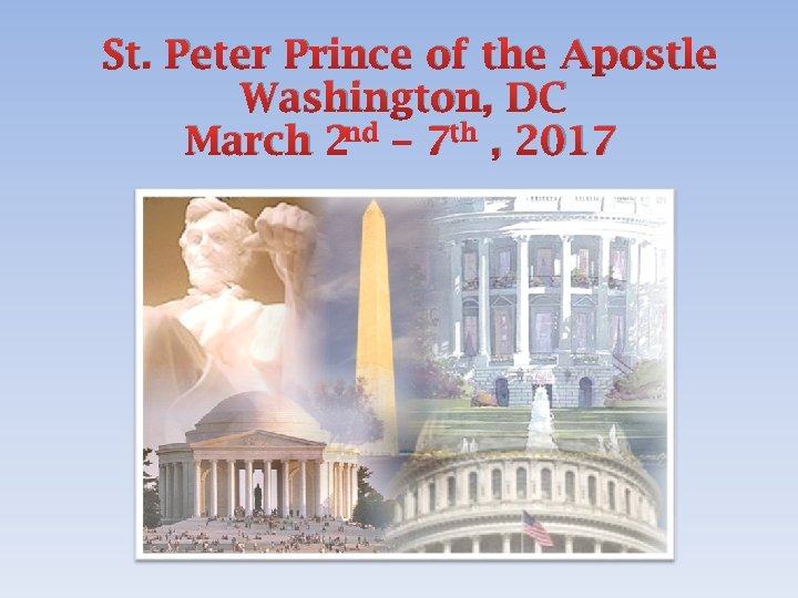 St. Peter Prince of the Apostle Washington, DC March 2 nd – 7 th