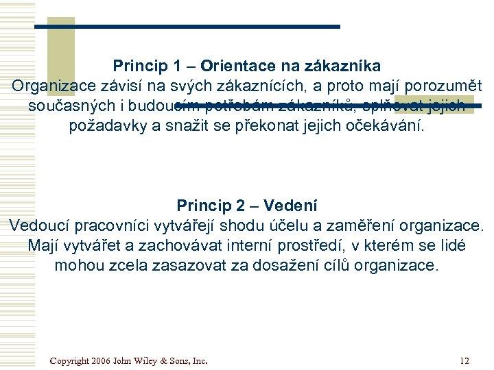 Princip 1 – Orientace na zákazníka Organizace závisí na svých zákaznících, a proto mají