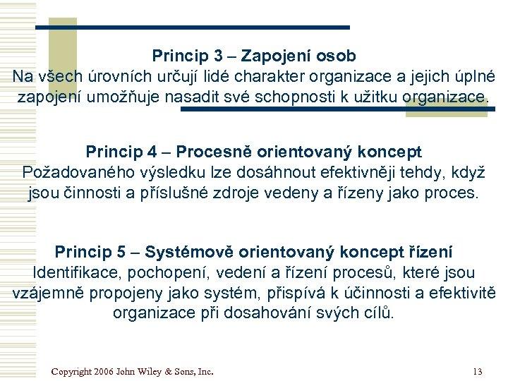 Princip 3 – Zapojení osob Na všech úrovních určují lidé charakter organizace a jejich
