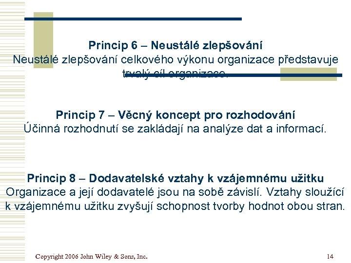 Princip 6 – Neustálé zlepšování celkového výkonu organizace představuje trvalý cíl organizace. Princip 7