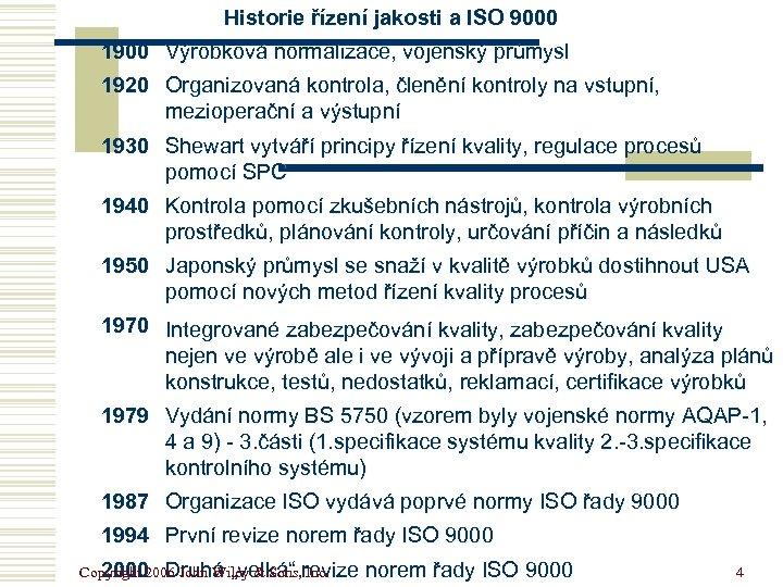 Historie řízení jakosti a ISO 9000 1900 Výrobková normalizace, vojenský průmysl 1920 Organizovaná kontrola,