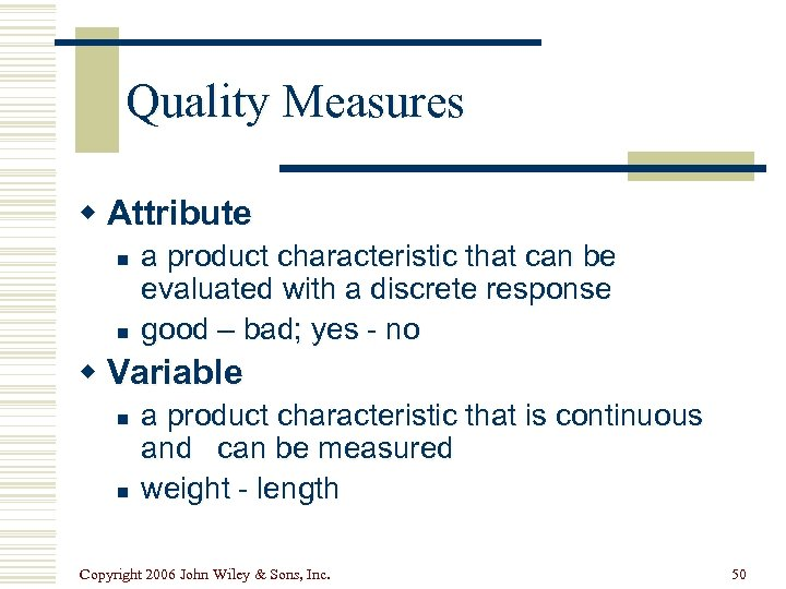 Quality Measures w Attribute n n a product characteristic that can be evaluated with