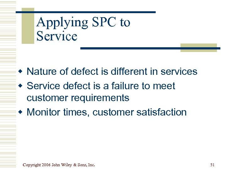 Applying SPC to Service w Nature of defect is different in services w Service