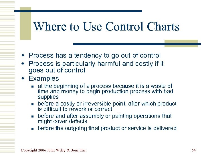 Where to Use Control Charts w Process has a tendency to go out of