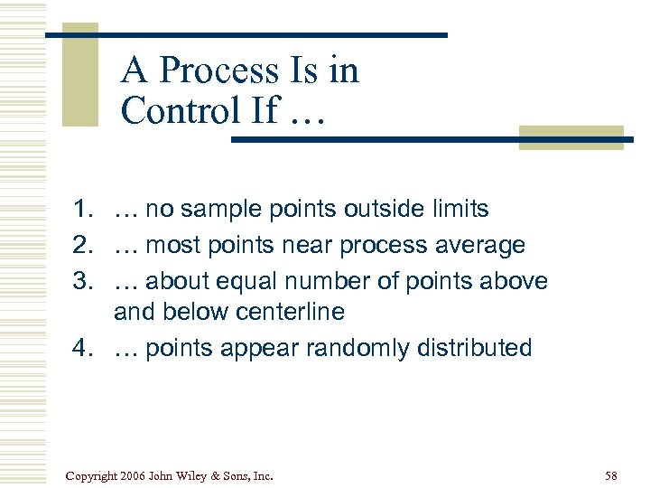 A Process Is in Control If … 1. … no sample points outside limits