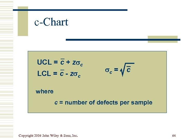 c-Chart UCL = c + z c LCL = c - z c c
