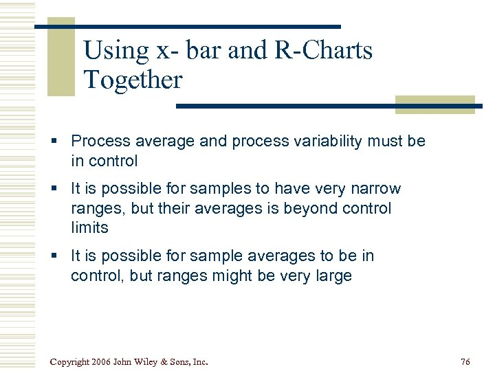 Using x- bar and R-Charts Together § Process average and process variability must be