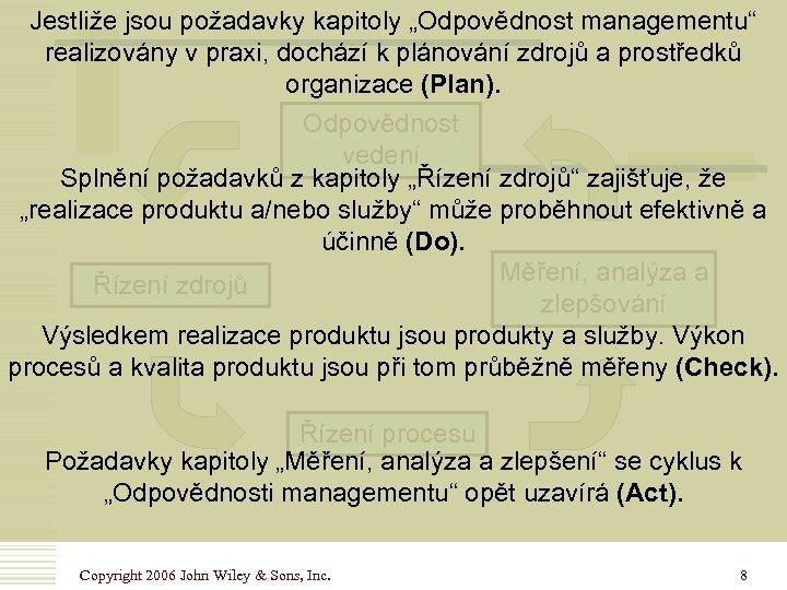 """Jestliže jsou požadavky kapitoly """"Odpovědnost managementu"""" realizovány v praxi, dochází k plánování zdrojů a"""