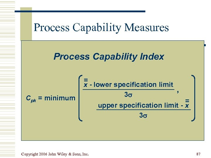 Process Capability Measures Process Capability Index Cpk = minimum = x - lower specification