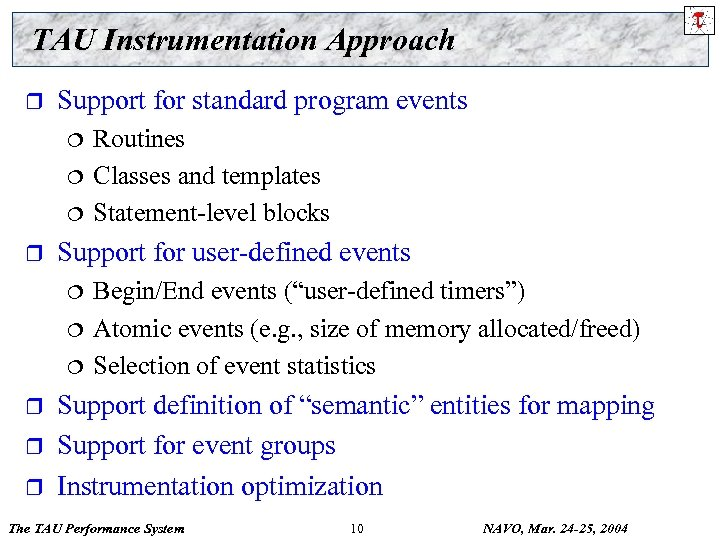 TAU Instrumentation Approach r Support for standard program events ¦ ¦ ¦ r Support