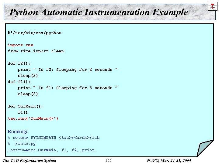 Python Automatic Instrumentation Example #!/usr/bin/env/python import tau from time import sleep def f 2():