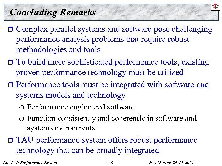 Concluding Remarks Complex parallel systems and software pose challenging performance analysis problems that require