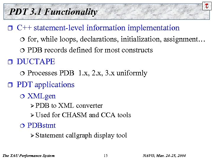 PDT 3. 1 Functionality r C++ statement-level information implementation ¦ ¦ r DUCTAPE ¦