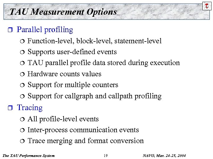 TAU Measurement Options r Parallel profiling ¦ ¦ ¦ r Function-level, block-level, statement-level Supports