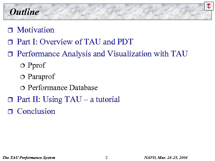 Outline r r r Motivation Part I: Overview of TAU and PDT Performance Analysis