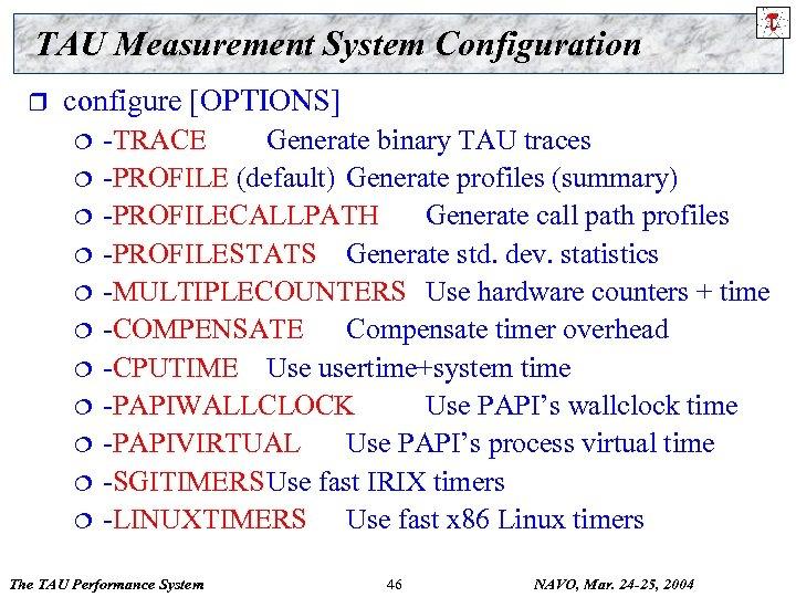 TAU Measurement System Configuration r configure [OPTIONS] ¦ ¦ ¦ -TRACE Generate binary TAU