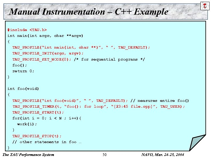 Manual Instrumentation – C++ Example #include <TAU. h> int main(int argc, char **argv) {