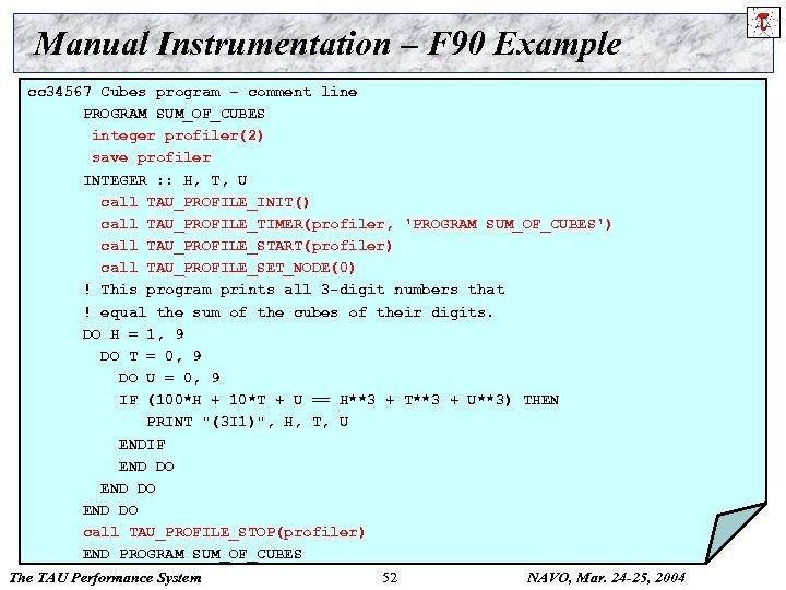 Manual Instrumentation – F 90 Example cc 34567 Cubes program – comment line PROGRAM