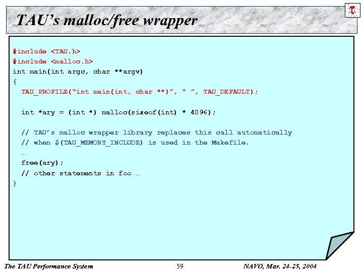 TAU's malloc/free wrapper #include <TAU. h> #include <malloc. h> int main(int argc, char **argv)