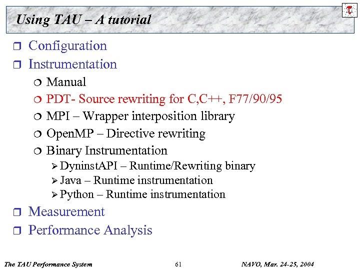 Using TAU – A tutorial r r Configuration Instrumentation ¦ ¦ ¦ Manual PDT-