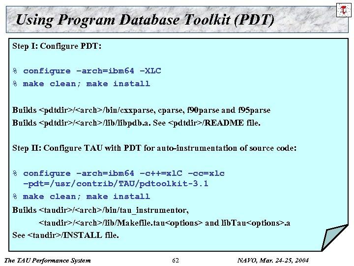 Using Program Database Toolkit (PDT) Step I: Configure PDT: % configure –arch=ibm 64 –XLC