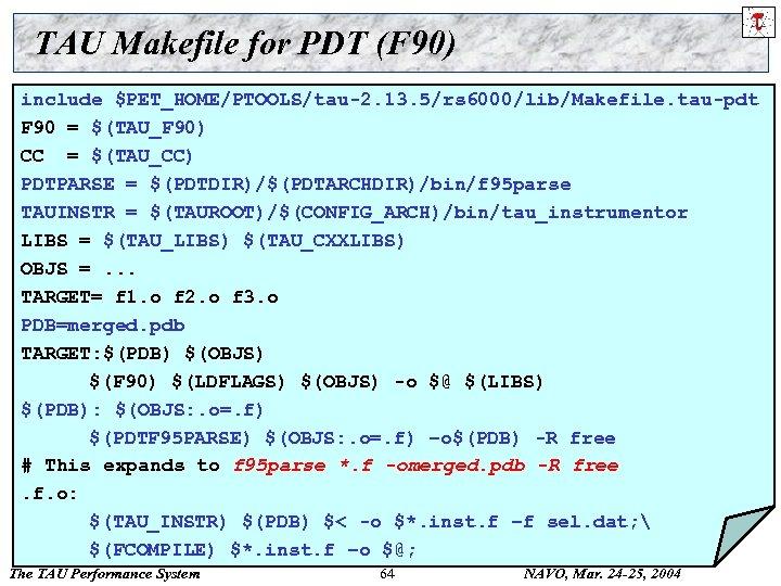 TAU Makefile for PDT (F 90) include $PET_HOME/PTOOLS/tau-2. 13. 5/rs 6000/lib/Makefile. tau-pdt F 90