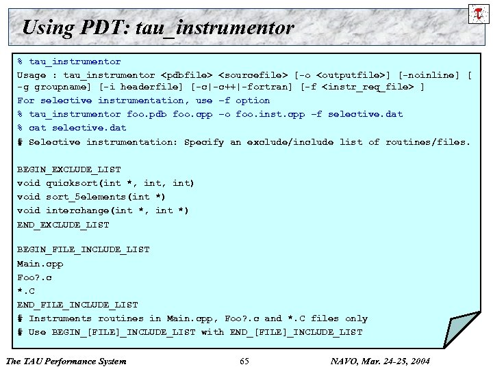 Using PDT: tau_instrumentor % tau_instrumentor Usage : tau_instrumentor <pdbfile> <sourcefile> [-o <outputfile>] [-noinline] [