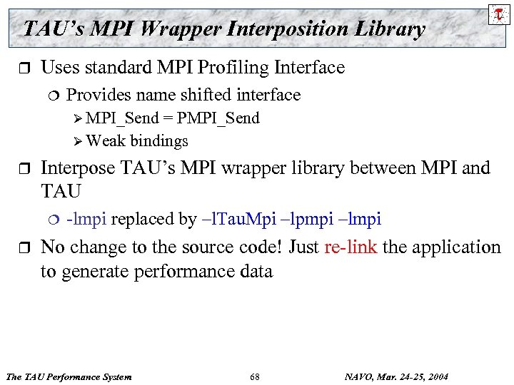 TAU's MPI Wrapper Interposition Library r Uses standard MPI Profiling Interface ¦ Provides name
