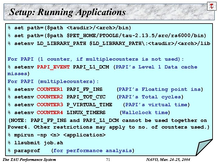Setup: Running Applications % set path=($path <taudir>/<arch>/bin) % set path=($path $PET_HOME/PTOOLS/tau-2. 13. 5/src/rs 6000/bin)