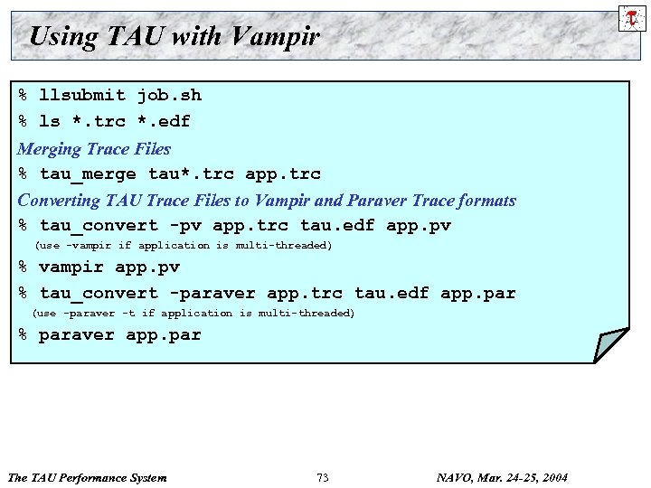 Using TAU with Vampir % llsubmit job. sh % ls *. trc *. edf