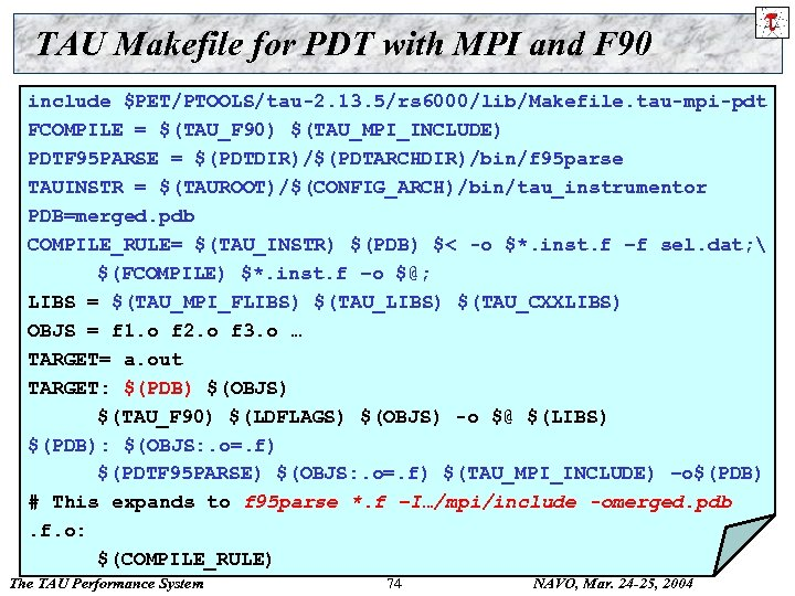 TAU Makefile for PDT with MPI and F 90 include $PET/PTOOLS/tau-2. 13. 5/rs 6000/lib/Makefile.