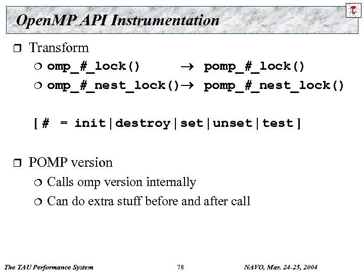 Open. MP API Instrumentation r Transform ¦ ¦ omp_#_lock() pomp_#_lock() omp_#_nest_lock() pomp_#_nest_lock() [ #
