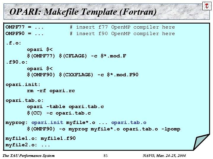 OPARI: Makefile Template (Fortran) OMPF 77 =. . . OMPF 90 =. . .