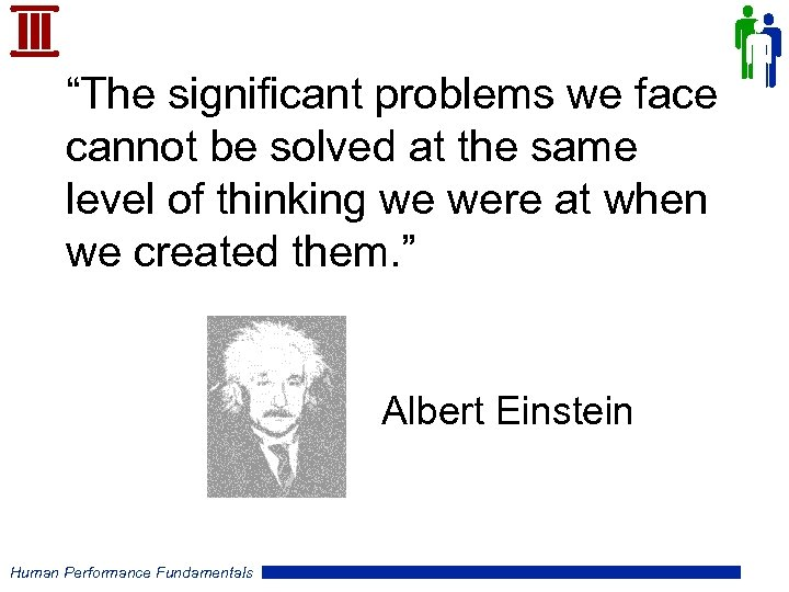 """The significant problems we face cannot be solved at the same level of thinking"