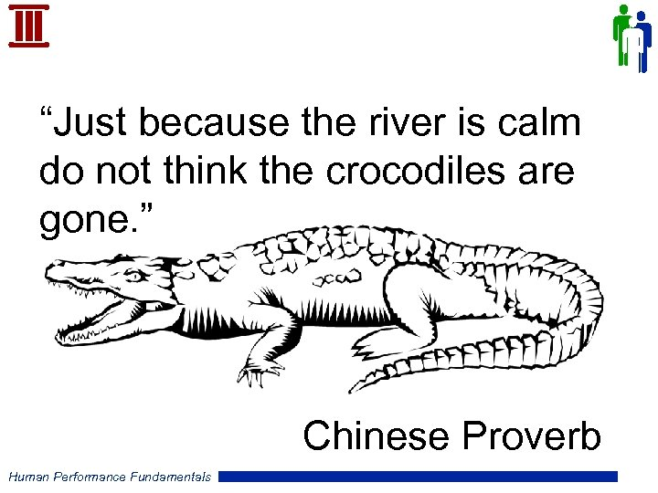 """Just because the river is calm do not think the crocodiles are gone. """