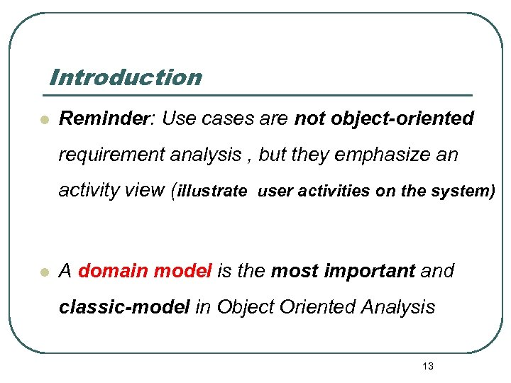Introduction l Reminder: Use cases are not object-oriented requirement analysis , but they emphasize