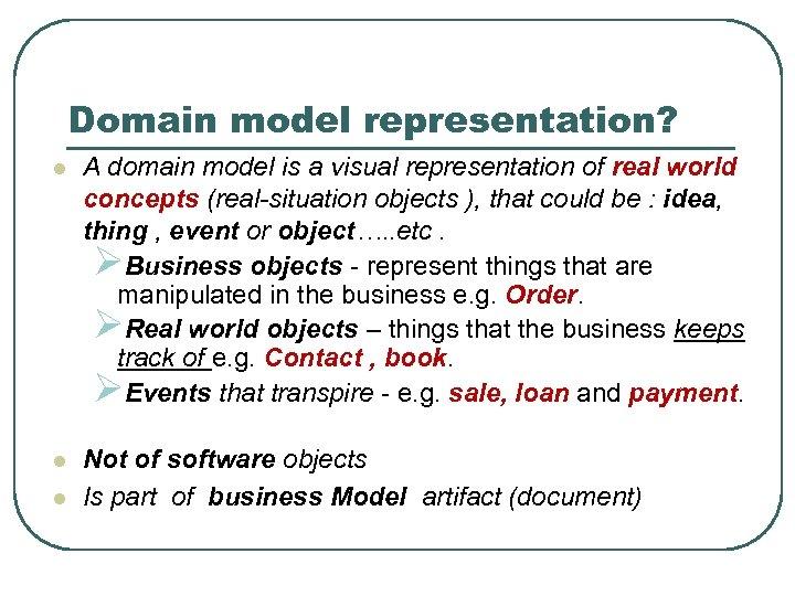 Domain model representation? l A domain model is a visual representation of real world