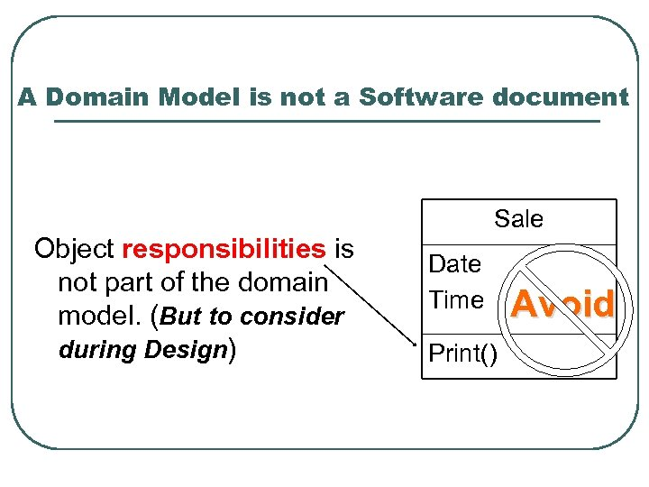 A Domain Model is not a Software document Object responsibilities is not part of