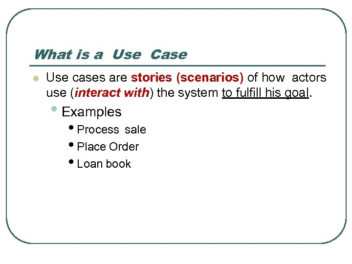 What is a Use Case l Use cases are stories (scenarios) of how actors