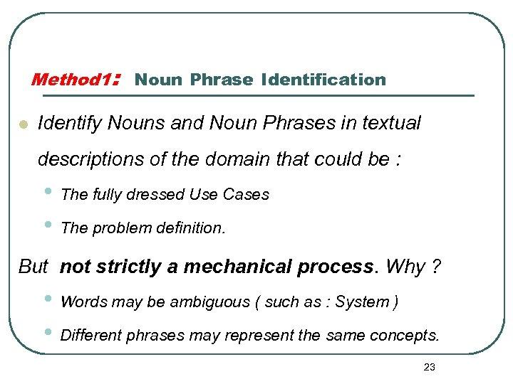 Method 1: Noun Phrase Identification l Identify Nouns and Noun Phrases in textual descriptions