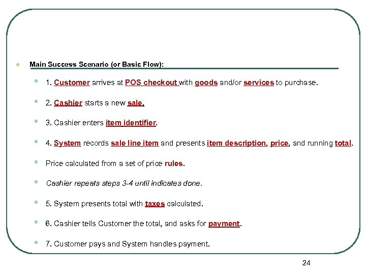 l Main Success Scenario (or Basic Flow): • 1. Customer arrives at POS checkout